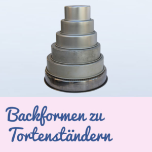 Backformen zu Tortenständern